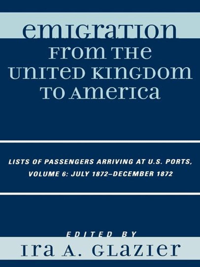 計器減らすブラジャーEmigration from the United Kingdom to America: Lists of Passengers Arriving at U.S. Ports, July 1872 - December 1872 (English Edition)