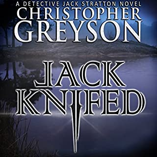 Jack Knifed     Detective Jack Stratton Mystery-Thriller, Book 2              Written by:                                                                                                                                 Christopher Greyson                               Narrated by:                                                                                                                                 Andrew Tell                      Length: 6 hrs and 57 mins     1 rating     Overall 5.0
