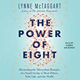 The Power of Eight: Harnessing the Miraculous Energies of a Small Group to Heal Others, Yo...