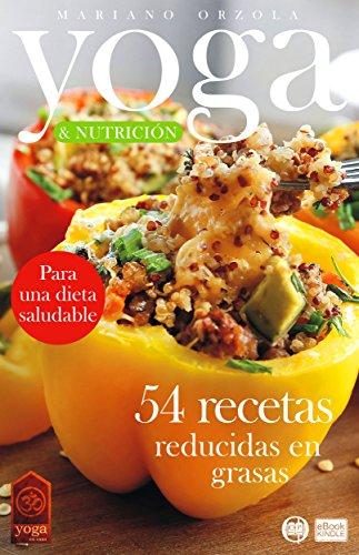 YOGA & NUTRICIÓN - 54 RECETAS REDUCIDAS EN GRASAS: Para una dieta saludable (Colección YOGA EN CASA nº 19)