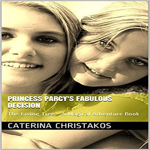 Princess Parcy's Fabulous Decision: The Giving Tree audiobook cover art