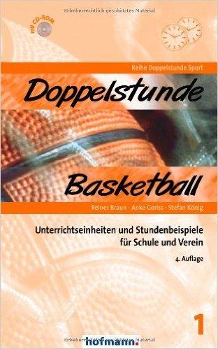 Doppelstunde Basketball: Unterrichtseinheiten und Stundenbeispiele für Schule und Verein (Doppelstunde Sport) von Stefan König (Herausgeber, Autor),,Reiner Braun ,,Anke Goriss ( Januar 2014 )
