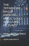 THE TEPAPHONE, MAGIC MIRRORS, MAGIC DOLLS AND LIVING PICTURES: FRANZ BARDON SERIES: 4 (THE FRANZ BARDON SERIES)