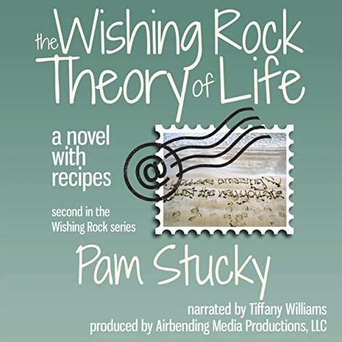 The Wishing Rock Theory of Life: A Novel with Recipes audiobook cover art