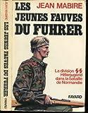 Les Jeunes fauves du Führer - La Division SS Hitlerjugend dans la bataille de Normandie