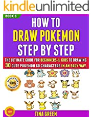 How To Draw Pokemon Step By Step: The Ultimate Guide For Beginners & Kids To Drawing 30 Cute Pokemon Go Characters In An Easy Way (BOOK 6).