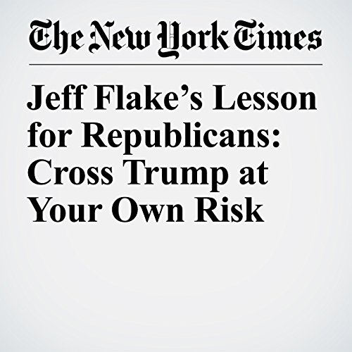 Jeff Flake's Lesson for Republicans: Cross Trump at Your Own Risk audiobook cover art