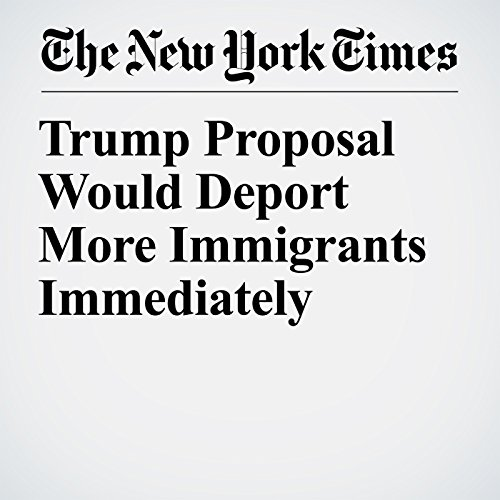 Trump Proposal Would Deport More Immigrants Immediately copertina