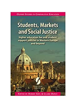 Students, Markets and Social Justice: higher education fee and student support policies in Western Europe and beyond (Oxford Studies in Comparative Education) by [Hubert Ertl, Claire Dupuy]