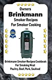 Owners Brinkmann Smoker Recipes For Smoker Cooking: Beef Pork Poultry Seafood Smoker Cookbook