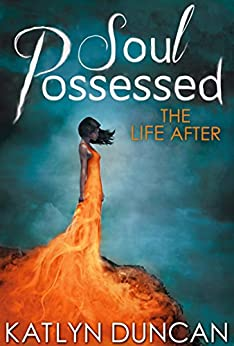 Soul Possessed (The Life After Trilogy, Book 2) by [Katlyn Duncan]