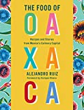 The Food of Oaxaca: Recipes and Stories from Mexico s Culinary Capital