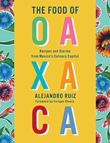 Image of The Food of Oaxaca: Recipes and Stories from Mexico's Culinary Capital