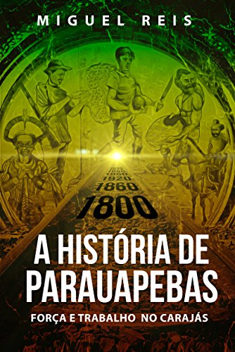 A História de Parauapebas: Força e Trabalho no Carajás (Portuguese Edition)