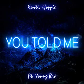 You Told Me (feat. Young Bro)