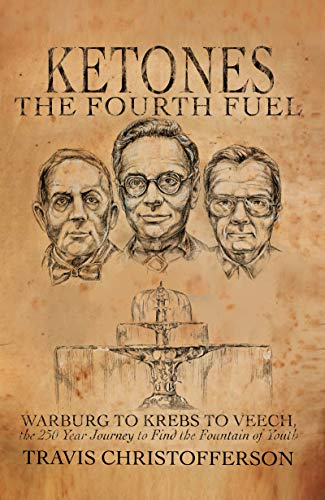 Ketones, The Fourth Fuel: Warburg to Krebs to Veech, the 250 Year Journey to Find the Fountain of Youth (English Edition)