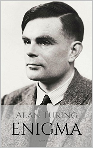 ALAN TURING: ENIGMA: The Incredible True Story of the Man Who Cracked The Code (English Edition)