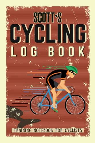 Scott's Cycling Log Book - Training Notebook for Cyclists: Biking Notebook/Journal For Scott Training Notebook for Cyclists - Bicycle Journal for Scott - Bike Riding Log