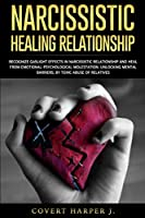 Narcissistic Healing Relationship: Recognize gaslight effects in narcissistic relationship and heal from Emotional-Psychological molestation. Unlocking mental barriers, by toxic abuse of relatives.