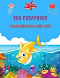 SEA CREATURES COLORING BOOK FOR KIDS: Whale, Shark, Lobster, Crab, Clownfish, Turtle, & more! - Fun & Simple Images Aimed at Preschoolers to color as well Great gift!.