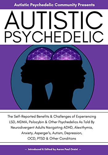 Autistic Psychedelic: The Self-Reported Benefits & Challenges of Experiencing LSD, MDMA, Psilocybin & Other Psychedelics As Told By Adults Navigating Autism, ... & Other Conditions (English Edition)