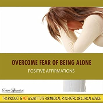 Overcome Fear of Being Alone - Affirmations