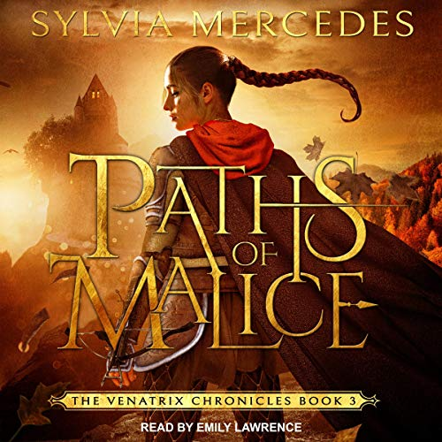 Paths of Malice: Venatrix Chronicles, Book 3