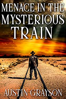 Menace in the Mysterious Train: A Historical Western Adventure Book by [Austin Grayson]