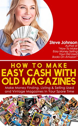 How To Make Easy Cash With Old Magazines: Make Money Finding, Listing & Selling Used and Vintage Magazines In Your Spare Time! (English Edition)