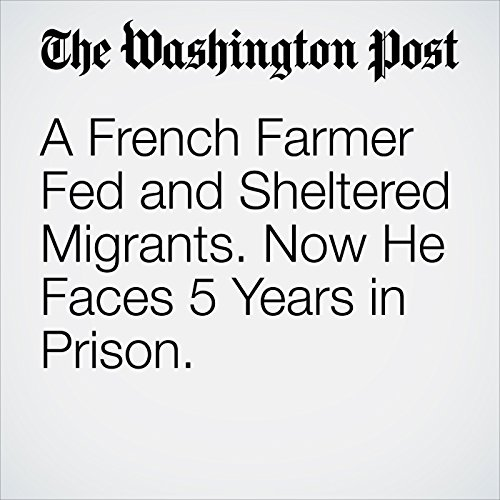 A French Farmer Fed and Sheltered Migrants. Now He Faces 5 Years in Prison. copertina