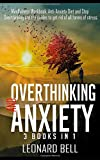 Overthinking and Anxiety  3 Books in 1: Mindfulness Workbook, Anti-Anxiety Diet and Stop Overthinking are the guides to get rid of all forms of stress
