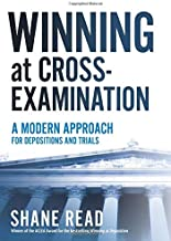 Winning at Cross-Examination: A Modern Approach for Depositions and Trials
