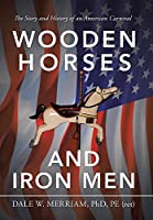 Wooden Horses and Iron Men: The Story and History of an American Carnival
