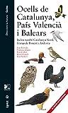 Ocells de Catalunya, País Valencià i Balears Inclou també Catalunya Nord, Franja de Ponent i...