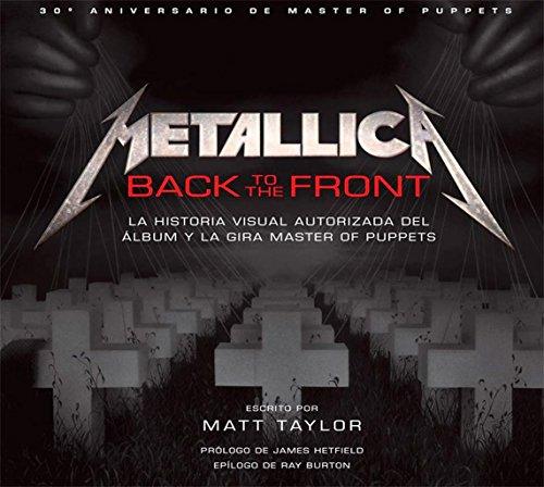 METALLICA BACK TO THE FRONT. LA HISTORIA VISUAL AUTORIZA DEL ALBUM Y L