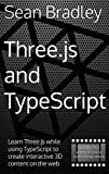 Three.js and TypeScript: Learn Three.js while using TypeScript to create interactive 3D content on the web. (Design Patterns) (English Edition)