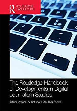 The Routledge Handbook of Developments in Digital Journalism Studies (English Edition)