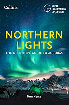 Northern Lights: The definitive guide to auroras by [Tom Kerss, Royal Observatory Greenwich, Collins Astronomy]