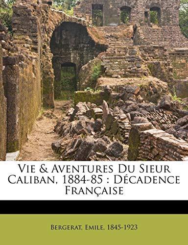Vie & Aventures Du Sieur Caliban, 1884-85: D cadence Fran aise
