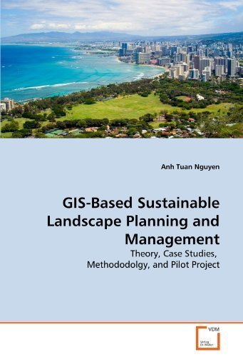 GIS-Based Sustainable Landscape Planning and Management: Theory, Case Studies, Methododolgy, and Pilot Project