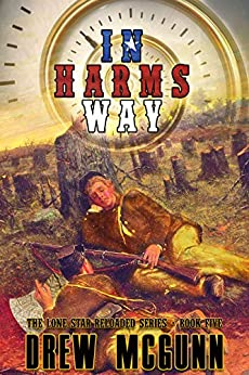 In Harm's Way (The Lone Star Reloaded Book 5) by [Drew McGunn]