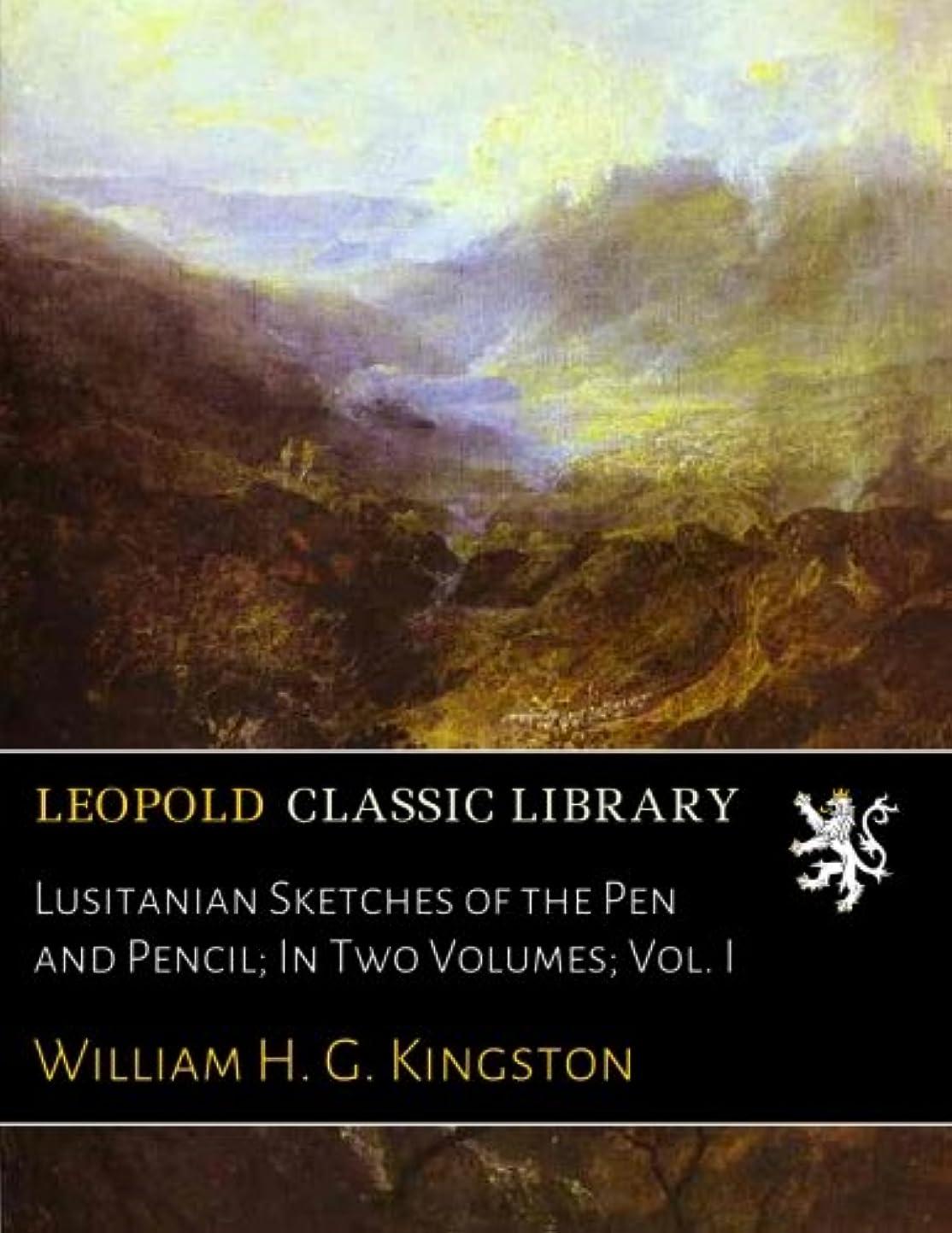 不合格抗生物質影響力のあるLusitanian Sketches of the Pen and Pencil; In Two Volumes; Vol. I