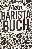 Mein Barista Buch: Barista buch zum selberschreiben. Kaffee buch für Rezepte und Vordruck für Verkostung. 120 Seiten. Perfektes Geschenk für Hobby Barista und Kaffeeliebhaber.