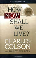 How Now Shall We Live?: Now Includes Small Group Study Guides (Colson, Charles)