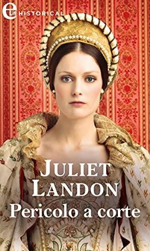 Pericolo a corte (eLit) (Alla corte dei Tudor Vol. 2) di [Juliet Landon]