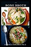 THE BONE BROTH DIET: Delicious Bone Broth Recipe To Lose Weight, Support Gut Health, Metabolism, Lean Muscle, Joints and Glowing Skin