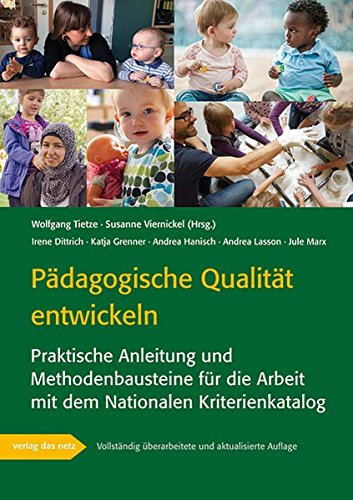 Pädagogische Qualität entwickeln: Praktische Anleitung und Methodenbausteine für die Arbeit mit dem Nationalen Kriterienkatalog