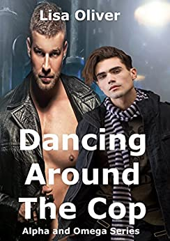 Dancing Around The Cop (Alpha and Omega Series Book 2) by [Lisa Oliver]