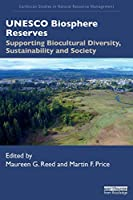UNESCO Biosphere Reserves: Supporting Biocultural Diversity, Sustainability and Society (Earthscan Studies in Natural Resource Management)