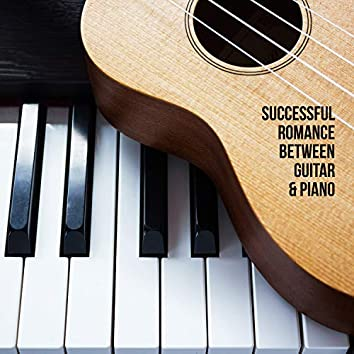 Successful Romance Between Guitar & Piano. Result: Great Relaxing Pieces